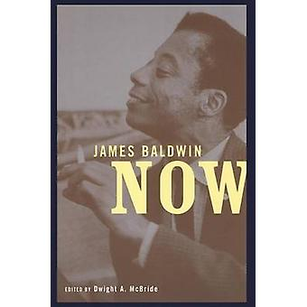 James Baldwin Now by Edited by Dwight Mcbride