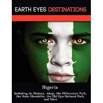 Nigeria Including its History Abuja the Millennium Park the Ikom Monoliths the Old Oyo National Park and More by Dummel & Elizabeth