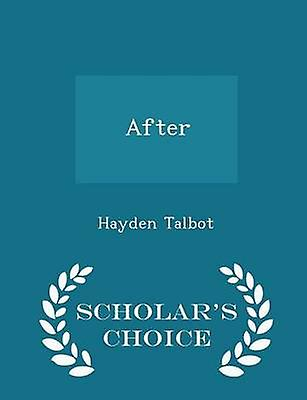 After  Scholars Choice Edition by Talbot & Hayden