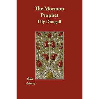 The Mormon Prophet by Dougall & Lily