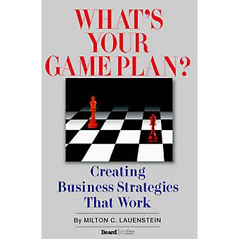 Whats Your Game Plan Creating Business Strategies that Work by Lauenstein & Milton C