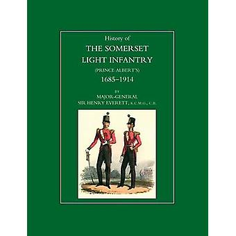 HISTORY OF THE SOMERSET LIGHT INFANTRY PRINCE ALBERTS 16851914 by General Sir Henry Everett Foreword HRH