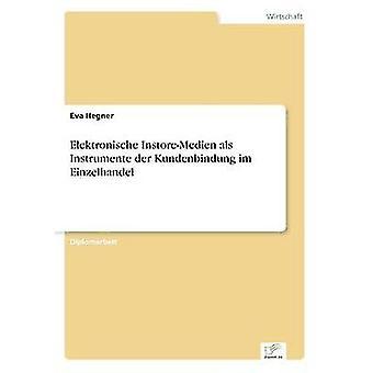 Elektronische InstoreMedien als Instrumente der Kundenbindung Im Einzelhandel von Hegner & Eva