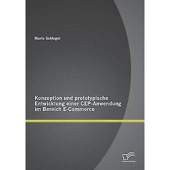 Konzeption und prototypische Entwicklung einer CEPAnwendung im Bereich ECommerce by Schlegel & Mario