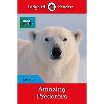 Ladybird Readers Level 6 BBC Earth Amazing Predators by Ladybird Read