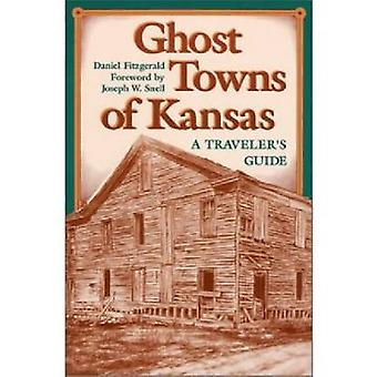 Ghost Towns of Kansas - A Traveller's Guide by Daniel Fitzgerald - 978