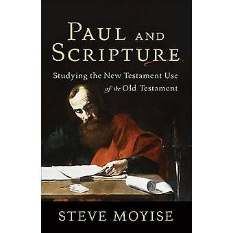Paul and Scripture - Studying the New Testament Use of the Old Testame