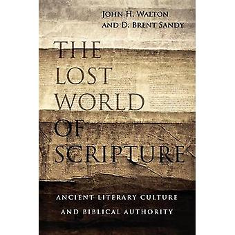 The Lost World of Scripture - Ancient Literary Culture and Biblical Au