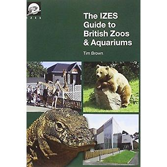 The IZES Guide to British Zoos & Aquariums by Tim Brown - 97809563831