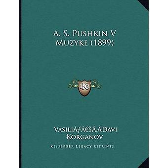 A. S. Pushkin V Muzyke (1899) by Vasilia a Korganov - 9781166412128 B