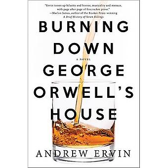 Burning Down George Orwell's House by Andrew Ervin - 9781616956523 Bo