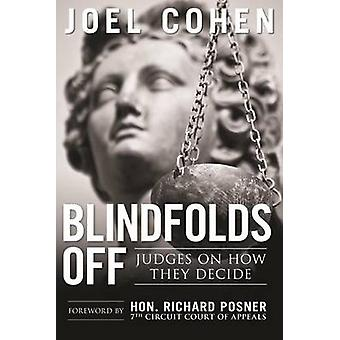 Blindfolds Off - Judges on How They Decide by Joel Cohen - Richard Pos
