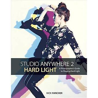 Studio Anywhere 2 - Hard Light - A Photographer's Guide to Shaping Hard