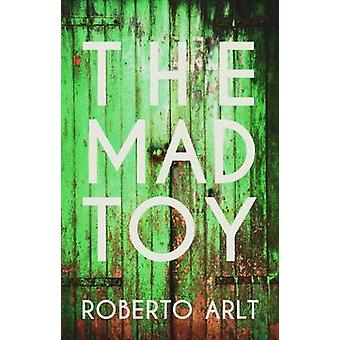 The Mad Toy by Roberto Arlt - James Womack - Colm Toibin - 9781843914