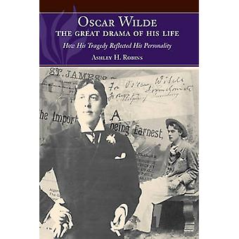 Oscar Wilde - The Great Drama of His Life - How His Tragedy Reflected