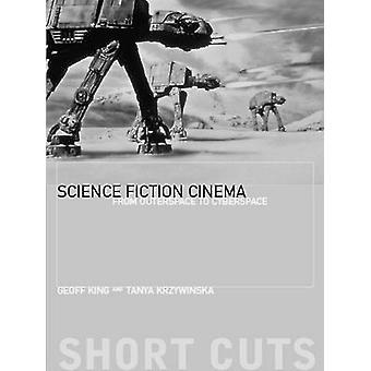 Science Fiction Cinema - From Outer Space to Cyberspace by Geoff King