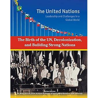 The Birth of the Un - Decolonization and Building Strong Nations by S