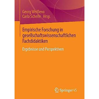 Empirische Forschung in gesellschaftswissenschaftlichen Fachdidaktiken  Ergebnisse und Perspektiven by Weieno & Georg