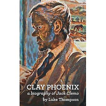Clay Phoenix: A Biography of Jack Clemo
