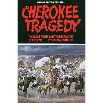 Cherokee Tragedy The Ridge Family and the Decimation of a People by Wilkins & Thurman