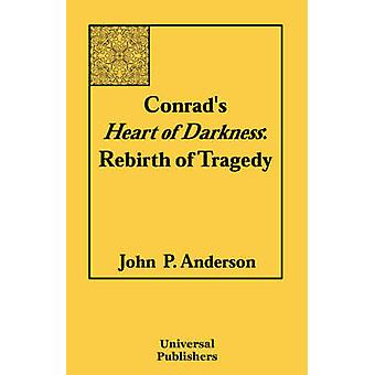 Conrads Heart of Darkness Rebirth of Tragedy by Anderson & John & P.