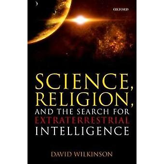 Science Religion and the Search for Extraterrestrial Intel by David Wilkinson
