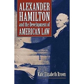Alexander Hamilton and the Development of American Law von Kate Elizabeth Brown