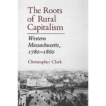 Roots of Rural Capitalism by Christopher Clark