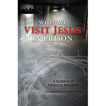 When We Visit Jesus in Prison - A Guide for Catholic Ministry by Dale