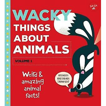 Wacky Things about Animals--Volume 1 - Weird and Amazing Animal Facts!