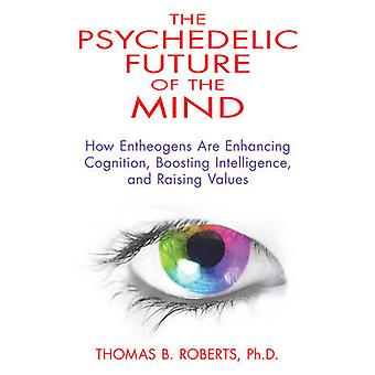 Psychedelic Future of the Mind af Roberts & Thomas B. & Ph.D. Thomas B. Roberts