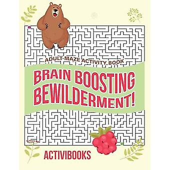 Brain Boosting Bewilderment Adult Maze Activity Book by Activibooks