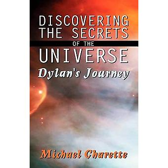 Discovering the Secrets of the Universe  Dylans Journey by Charette & Michael