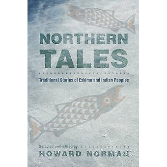 Northern Tales Traditional Stories of Eskimo and Indian Peoples by Norman & Howard