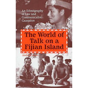 The World of Talk on a Fijian Island An Ethnography of Law and Communicative Causation by Arno & Andrew