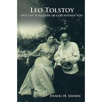 Leo Tolstoy and the Kingdom of God Within You by Shubin & Daniel H.