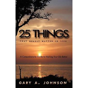 25 Things That Really Matter In Life by Johnson & Gary A.