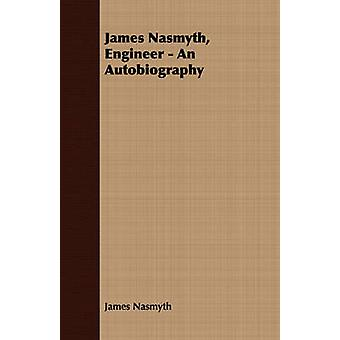 James Nasmyth Engineer  An Autobiography by Nasmyth & James