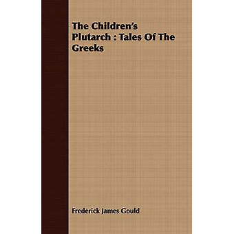 The Childrens Plutarch  Tales Of The Greeks by Gould & Frederick James