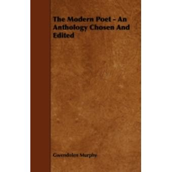 The Modern Poet  An Anthology Chosen and Edited by Murphy & Gwendolen