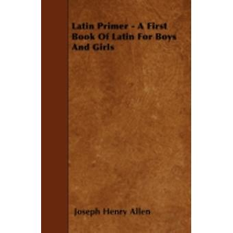 Latin Primer  A First Book Of Latin For Boys And Girls by Allen & Joseph Henry