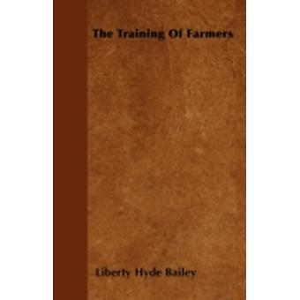 The Training Of Farmers by Bailey & Liberty Hyde