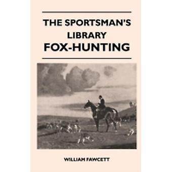 The Sportsmans Library  FoxHunting by Fawcett & William