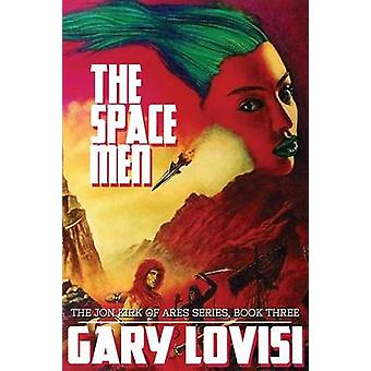 The Space Men The Jon Kirk of Ares Chronicles Book 3 by Lovisi & Gary