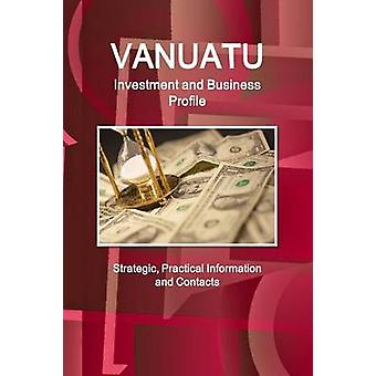 Vanuatu Investment and Business Profile  Strategic Practical Information and Contacts by IBP & Inc.