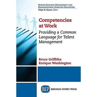 Competencies at Work Providing a Common Language for Talent Management by Washington & Enrique