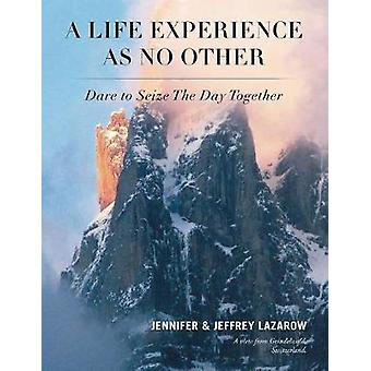 A Life Experience As No Other Dare to Seize The Day Together by Lazarow & Jennifer
