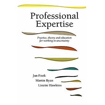 Professional Expertise Practice Theory and Education for Working in Uncertainty by Fook & Jan