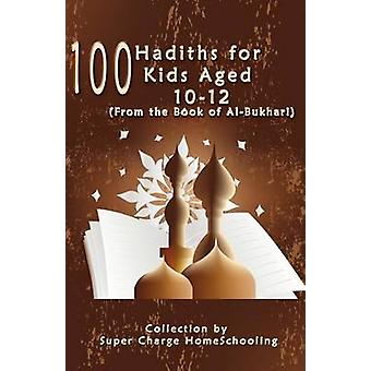100 Hadiths for Kids Aged 1012 from the Book of AlBukhari by Homeschooling & Supercharge