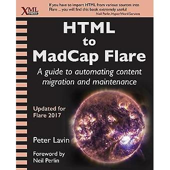 HTML to MadCap Flare A guide to automating content migration and maintenance by Lavin & Peter